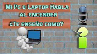 Como hacer que mi pc o laptop hable al encender w8, 8.1 y 7// ¿Te enseño como?
