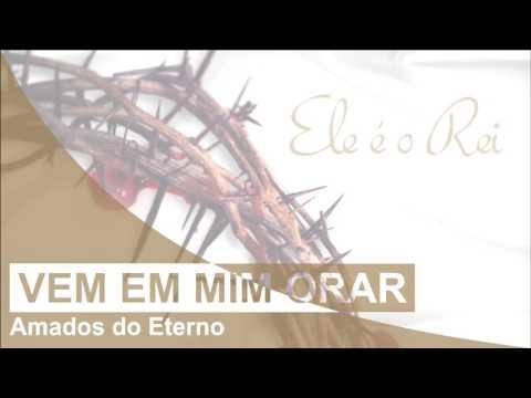 Amados do Eterno | Vem em mim orar | CD Ele é o Rei (2012)