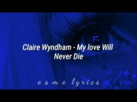 Claire Wyndham - My Love Will Never Die/// Lyrics