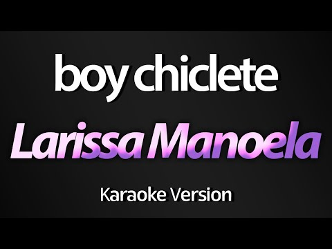 BOY CHICLETE (Karaoke Version) - Larissa Manoela (Lexa)