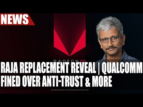 AMD Finds Replacement For Raja Koduri | Qualcomm Fined Over AntiTrust Actions & More