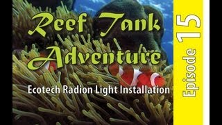 Reef Tank Adventure #15 Ecotech Radion Light Installation
