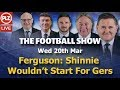 Ferguson Shinnie Wouldn't Start For Rangers - Football Show - Wed 20th March 2019