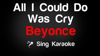 Beyonce All I Could Do Was Cry Karaoke