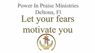 Let your fears motivate you | Power In Praise Deltona