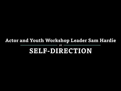 Actor and Youth Workshop Leader Sam Hardie on Self-Direction