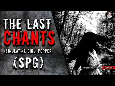 Download THE LAST CHANTS (SPG) TAGALOG HORROR STORY | KWENTONG TAKUTAN (FICTION)