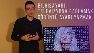 Ekrana Sığmayan Görüntüyü Düzeltmek ve Bilgisayarı Televizyona Bağlamak