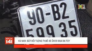 BẢN TIN 141   12.01.2018   Hà Nam: Bắt đối tượng thuê xe ôm mua ma túy