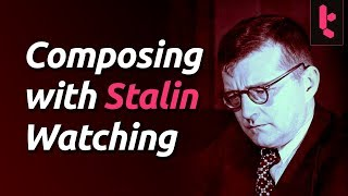 Shostakovich: Composing with Stalin Watching
