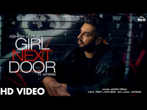 Girl Next Door (Full Song) | Ashish Verma Feat Jay Seera | New Song 2019 | White Hill Music