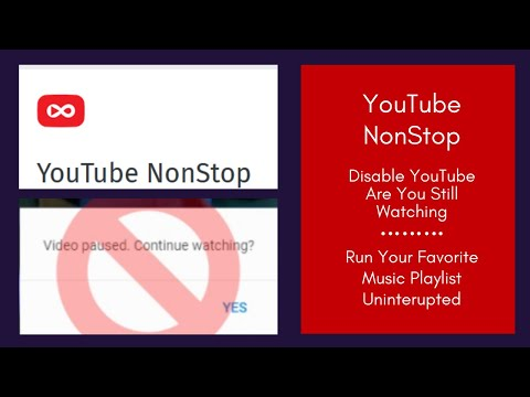 YouTube NonStop - Disable YouTube Are You Still Watching - Run Favorite Music Playlist Uninterupted