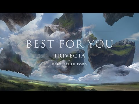 Trivecta - Best For You (Feat. Selah Ford) [Official Audio] | Ophelia Records