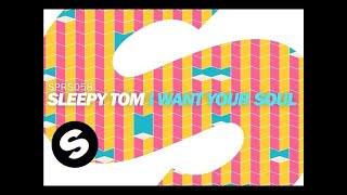 Sleepy Tom - I Want Your Soul (Original Mix)