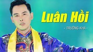 LUÂN HỒI - TRƯỜNG KHA | Nhạc Thánh Ca Trữ Tình Hay Nhất [MV HD]
