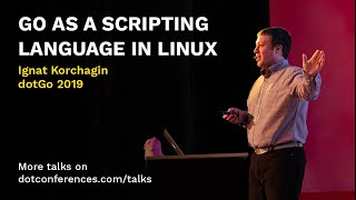dotGo 2019 - Ignat Korchagin - Go as a scripting language in Linux