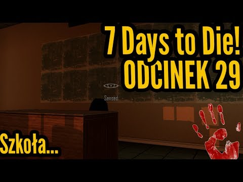 Straszna szkoła ;_; - 7 Days to Die #29 [Let's Play PL]