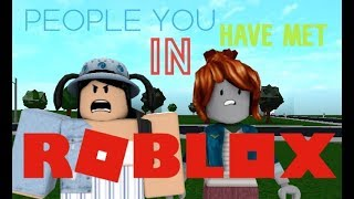 PEOPLE YOU have met in ROBLOX!! (MUST WATCH)