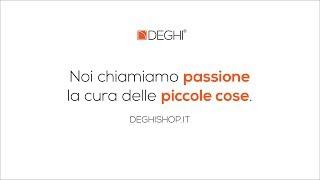 DEGHI spot - Noi chiamiamo passione la #cura delle piccole cose.