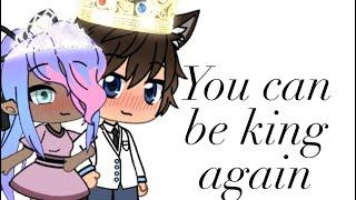 You can be king again | glmv gacha ...
