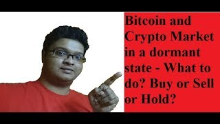 Bitcoin and Crypto Market - Dormant state || Buy or Sell? || What to do? || by Crypto Phoenix