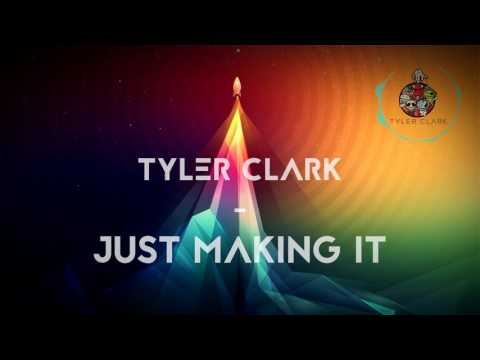 Tyler Clark - Just Making It