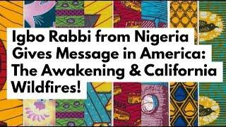 Igbo Rabbi from Nigeria Gives Message on Hebrew Identity & California Wildfire Warning