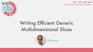 Writing Efficient Generic Multidimensional Slices - GopherCon SG 2017