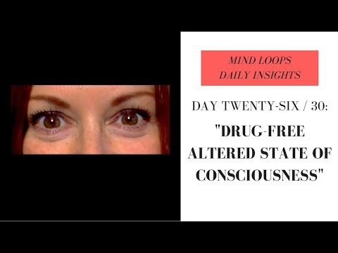 Barbara Ireland - Mind Loop Day 26 - Drug-Free Altered State of Consciousness
