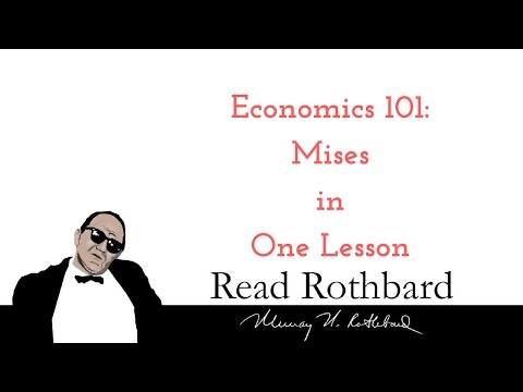 Economics 101 - 8 of 8 - Mises in One Lesson - Murray N Rothbard