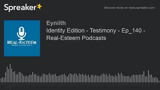 Identity Edition - Testimony - Ep_140 - Real-Esteem Podcasts