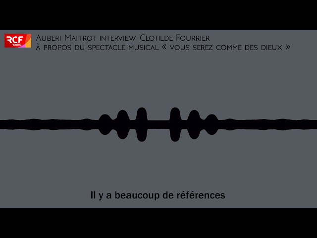 Interview Clotilde Fourrier - RCF - Spectacle musical Vous Serez Comme des Dieux - 4