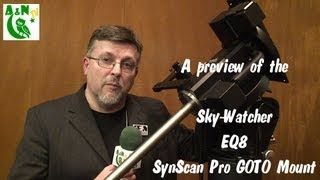 A preview of the Sky-Watcher EQ8 Pro SynScan GOTO mount