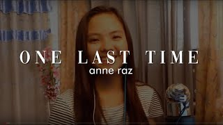 One Last Time - Ariana Grande | Cover by Anne Raz