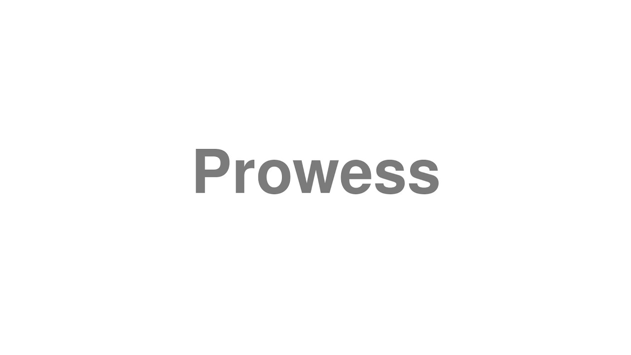 """How to Pronounce """"Prowess"""""""