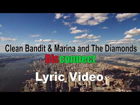 Clean Bandit & Marina and The Diamonds - Disconnect (Official Lyric Video)