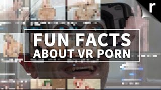 VR porn: Weird, wonderful and creepy facts about Virtual Reality grumble
