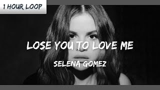 Selena Gomez - Lose You To Love Me (1 HOUR LOOP)