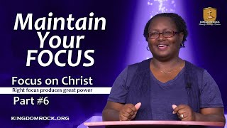 Maintain Your Focus [Part 6 - Focus On Christ series]