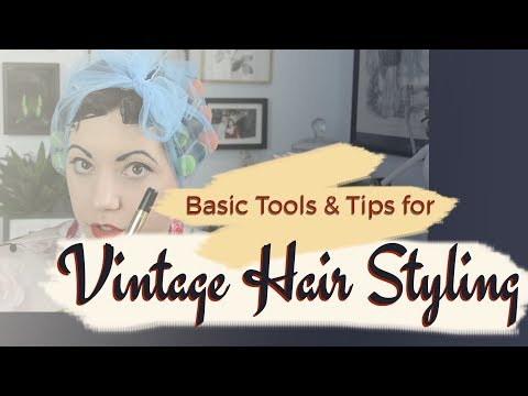 Basic Tools & Tips For Vintage Hair Styling