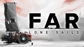 Let's Sail Far...Far Away   Far: Lone Sails Gameplay
