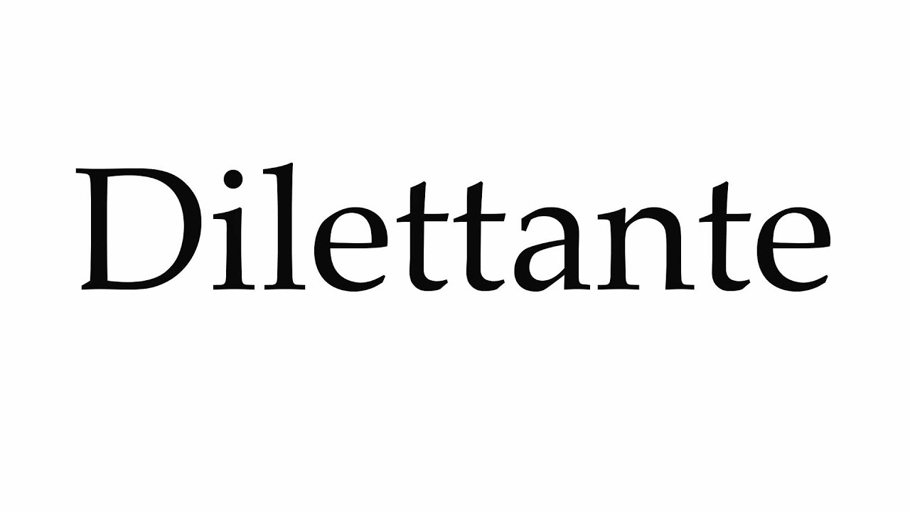 How To Pronounce Dilettante   YouTube