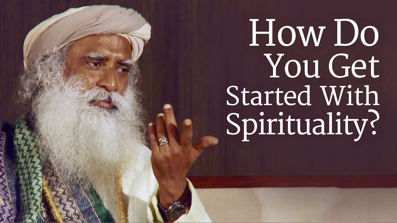 How Do You Get Started With Spirituality? | Sadhguru