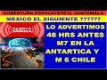 TERREMOTO M 7 Y ALERTA DE TSUNAMI CHILE-ANTARTICA ALERTAMOS 48 HRS ANTES ¿¿ MEXICO EL SIGUIENTE ??