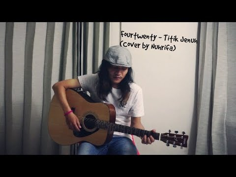 Fourtwenty - Titik Jenuh (Cover By Nuhrifa)