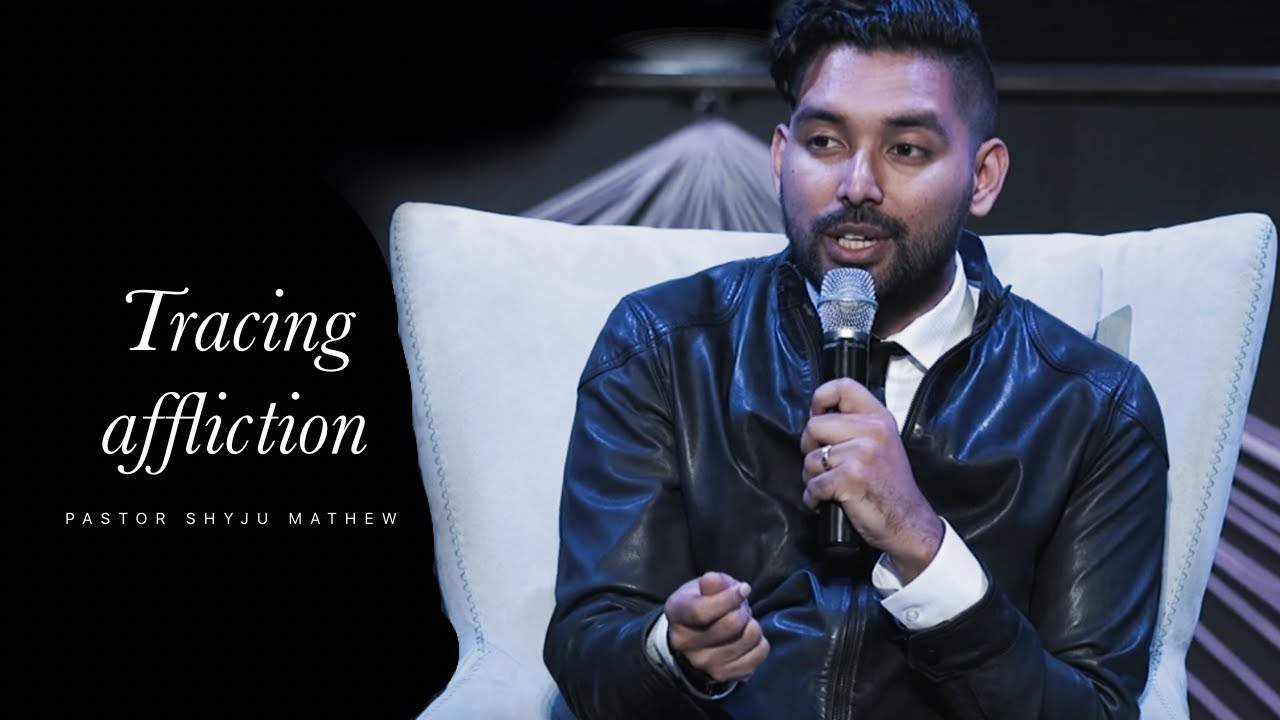 Tracing the root of your affliction - Ps. Shyju Mathew