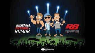 Resenha, Futebol e Humor - 07/08/2018