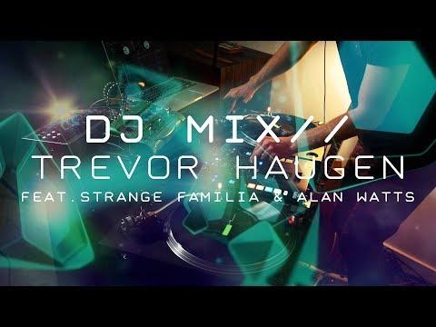 Trevor Haugen: DJ Mix December 2017 // Featuring Strange Familia & Alan Watts