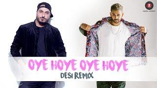 Oye Hoye Oye Hoye - Desi Remix | Jaz Dhami | DJ Nav | Jaani