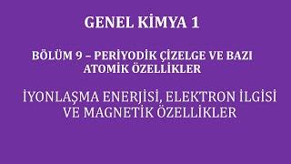 Genel Kimya 1-Bölüm 9 / Periyodik Çizelge /İyonlaşma Enerjisi,Elektron İlgisi ve Magnetik Özellikler